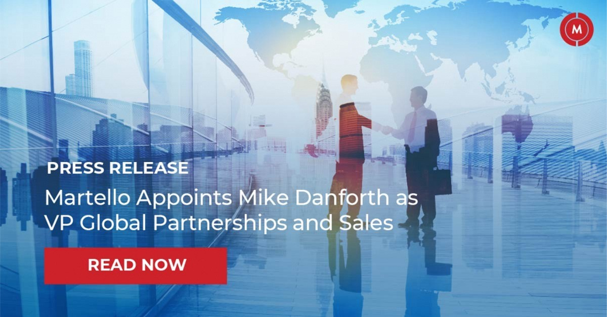 Press Release Martello Appoints Mike Danforth as VP Global Partnerships and Sales