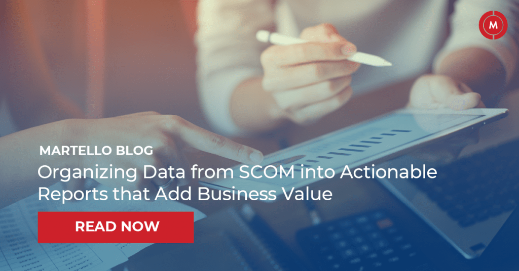 martello blog organzing data from scom into actionable reports