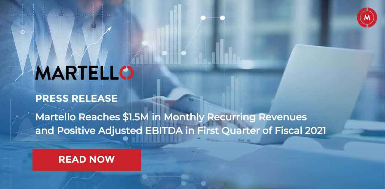 Martello reaches $1.5M in monthly recurring revenues and positive adjusted EBITDA in first quarter fiscal 2021