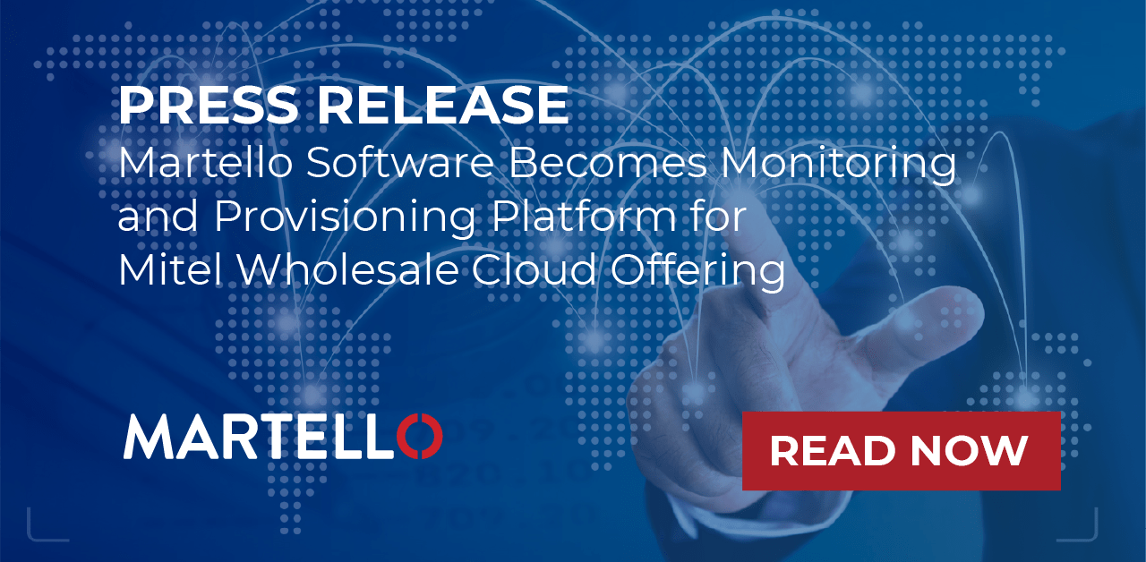 Martello software becomes monitoring and provisioning platform for Mitel wholesale cloud offering