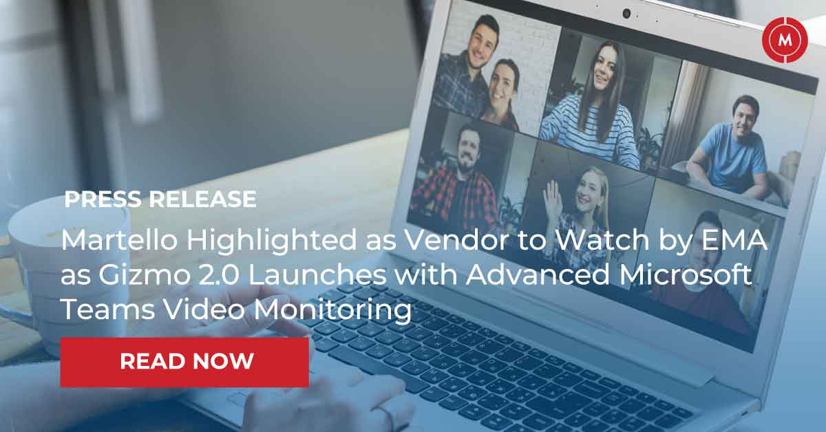 Martello highlighted as Vendor to watch by EMA as Gizmo 2.0 launches with advanced Microsoft Teams video monitoring
