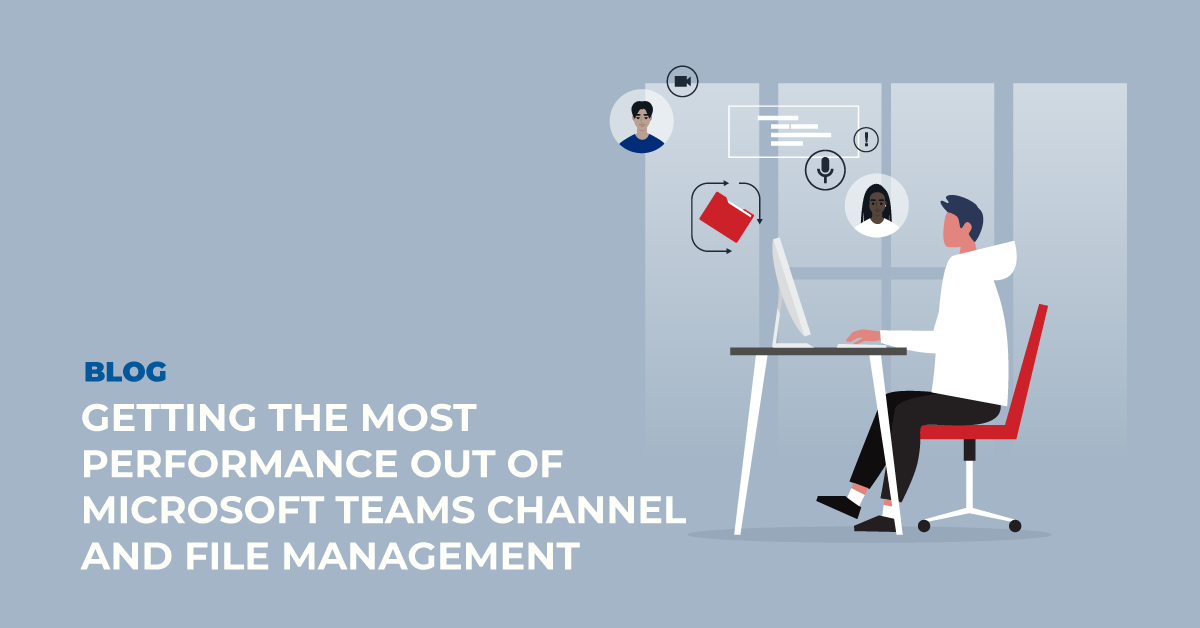Getting the Most Performance Out of Microsoft Teams Channel and File Management