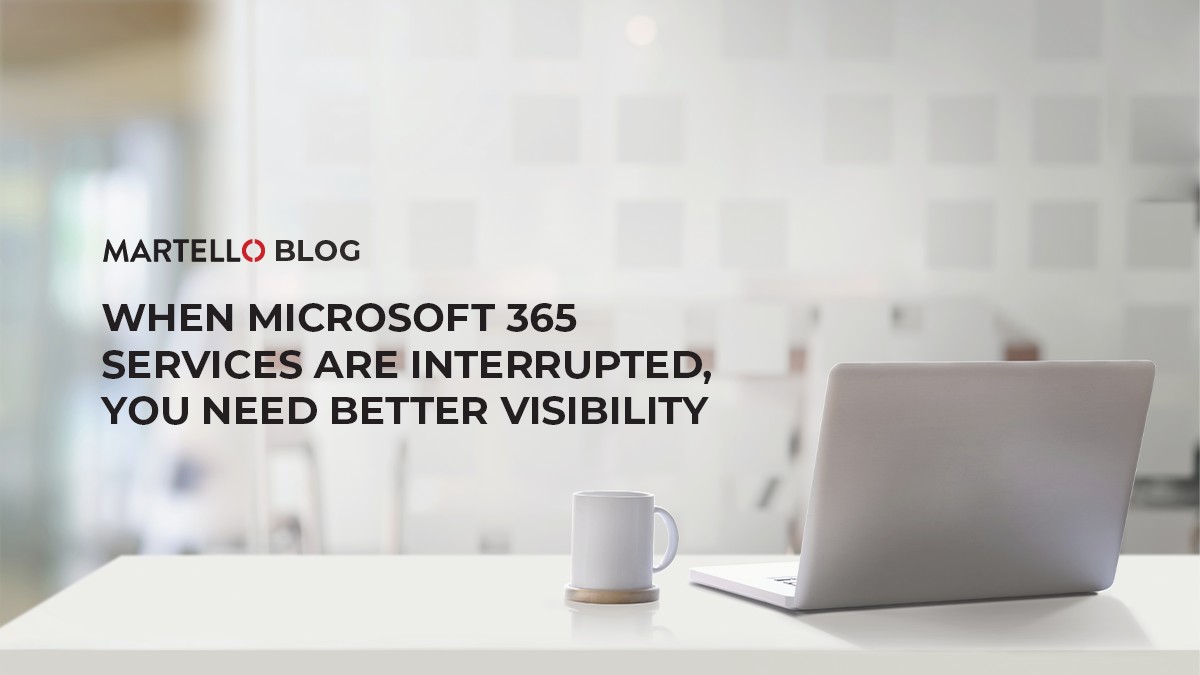 When Microsoft 365 services are interrupted, you need better visibility
