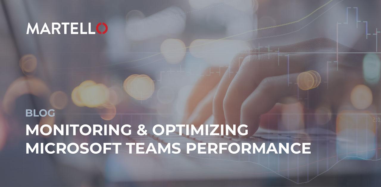 Monitoring and optimizing Microsoft Teams performance blog