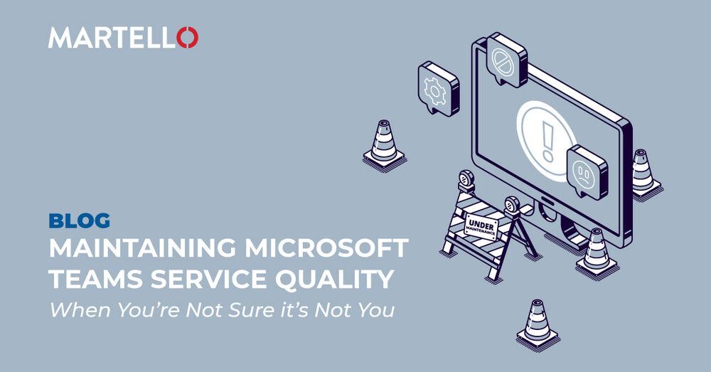 Maintaining Microsoft Teams service quality