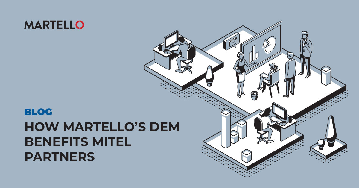 How Martello DEM benefits Mitel with people working in different offices