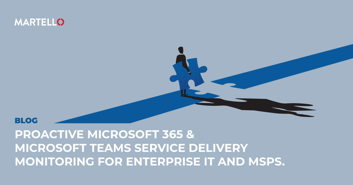 Proactive Microsoft 365 & Microsoft Teams Service Delivery Monitoring for Enterprise IT & MSPs
