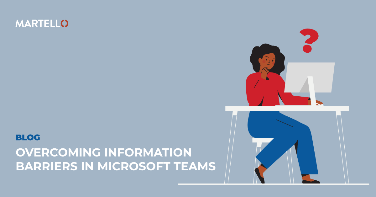 Overcoming Information Barriers in Microsoft Teams