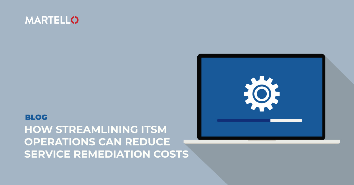 How Streamlining ITSM Operations Can Reduce Service Remediation Costs