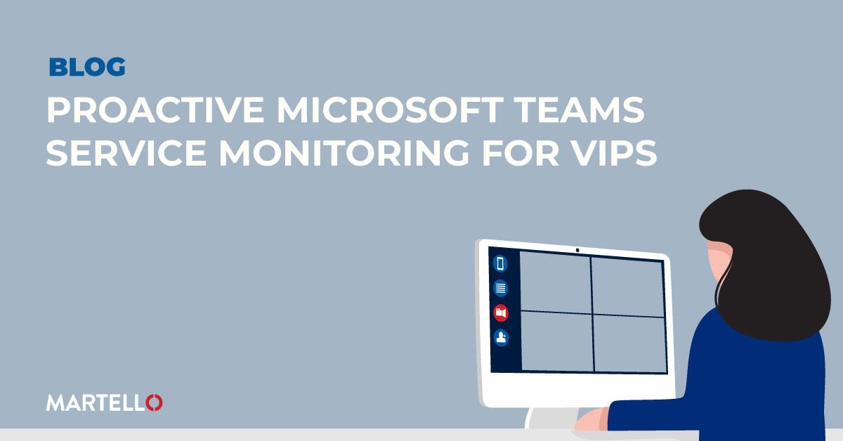 Proactive Microsoft Teams Service Monitoring for VIPs